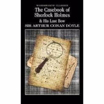 The Casebook of Sherlock Holmes & His Last Bow - WordsworthClassics