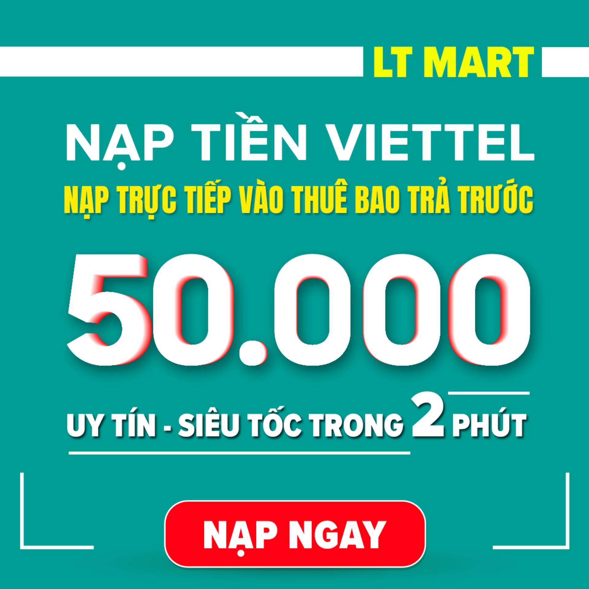 Nạp tiền Viettel 50.000 (Nạp tiền trực tiếp vào thuê bao trả trước của Viettel) nạp tiền điện thoại LTmart - Uy tín thao tác nhanh chóng.[Viettel][50000]