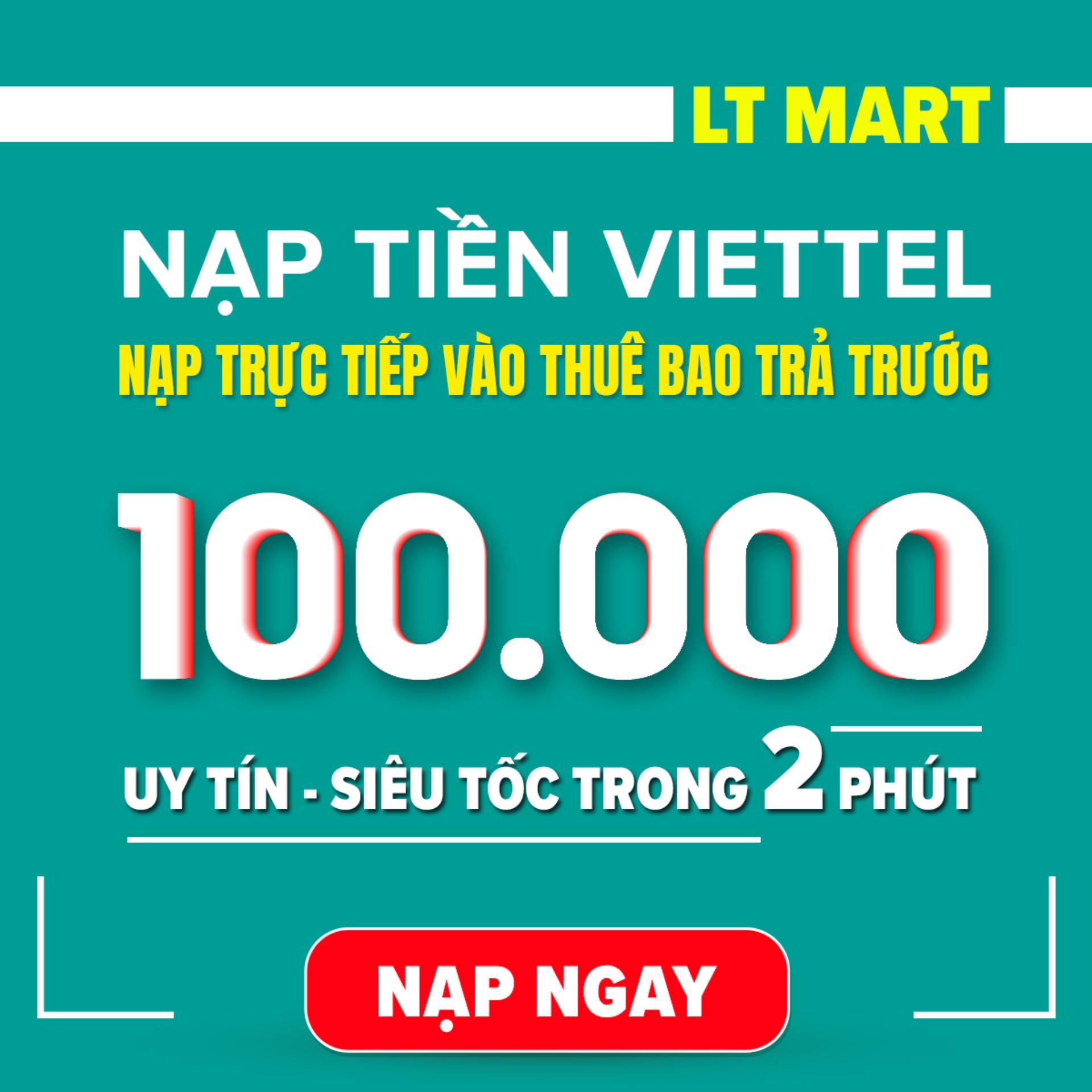 Nạp tiền Viettel 100.000 (Nạp tiền trực tiếp vào thuê bao trả trước Viettel).Nạp tiền điện thoại LTmart - Uy tín thao tác nhanh chóng [Viettel][100000]
