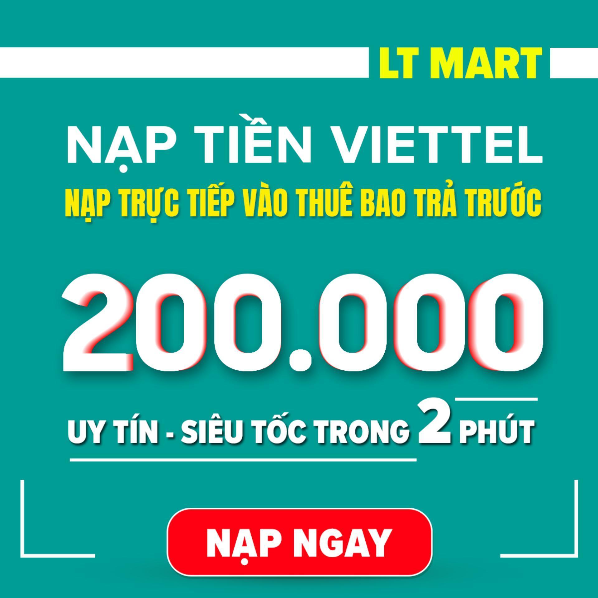 Nạp tiền Viettel 200.000 cho thuê bao trả trước (Nạp tiền trực tiếp vào thuê bao trả trước của Viettel) LTmart - Uy tín thao tác nhanh chóng [Viettel][200000]