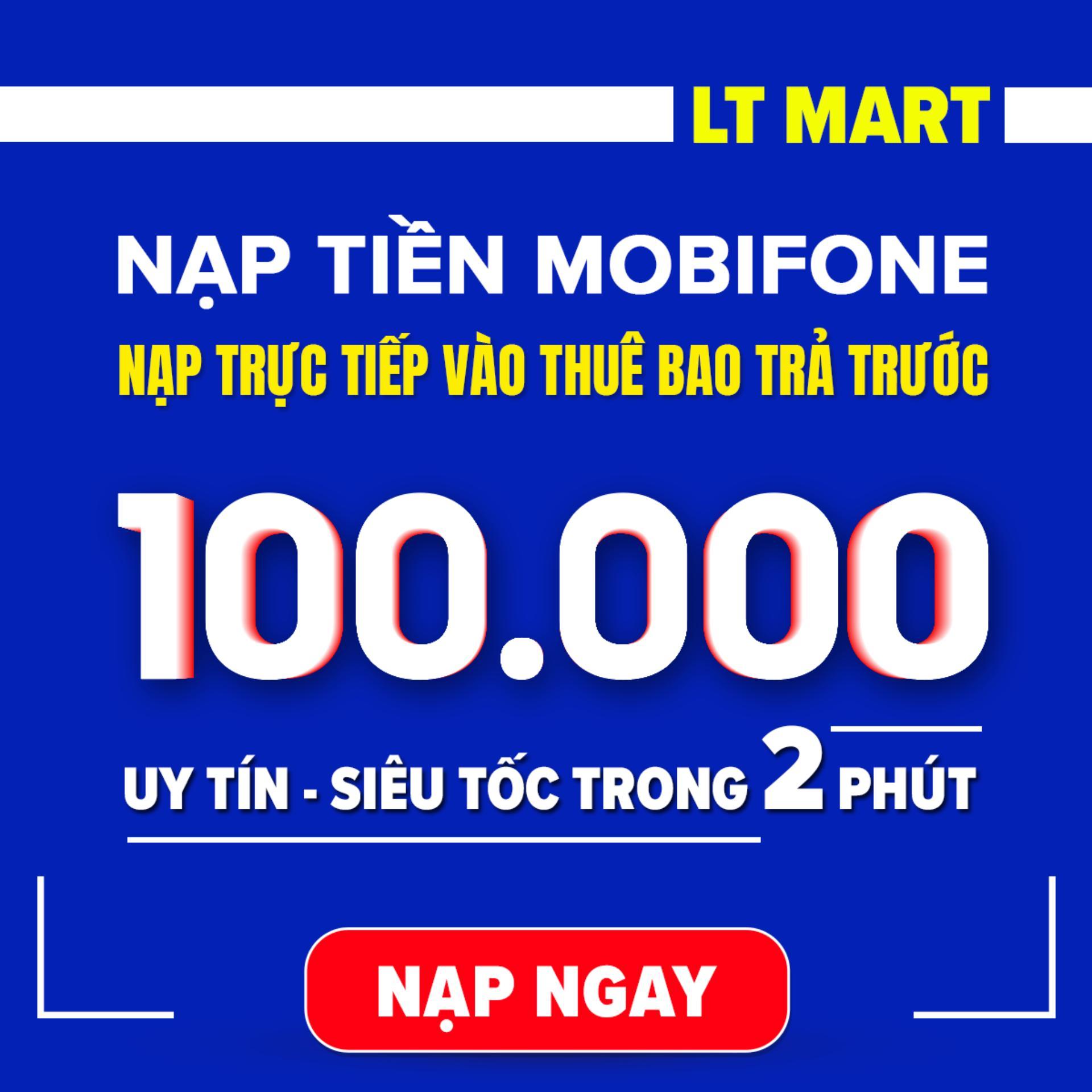 Nạp tiền Mobifone 100.000 thuê bao trả trước LTmart (Nạp tiền trực tiếp vào thuê bao Mobifone trả trước) Uy tín Có ngay sau 2 phút..[Mobifone][100000]